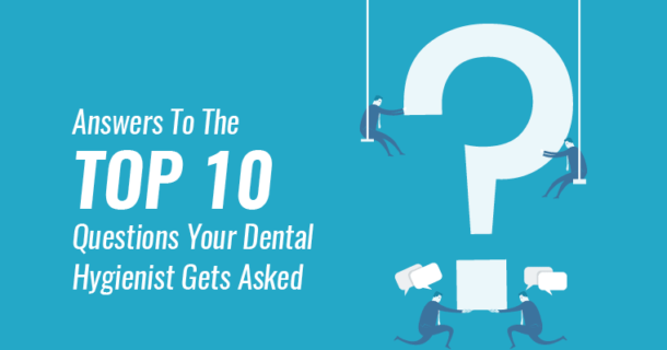 Get answers to the Top 10 questions dental hygienists get asked